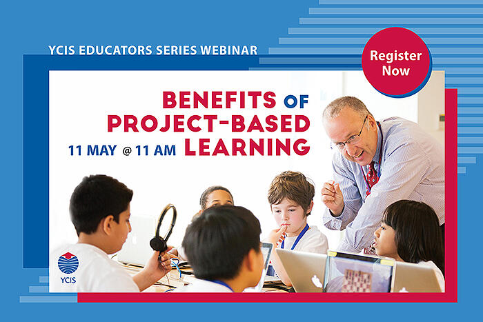 YCIS Educators Series - The Benefits of Project-Based Learning